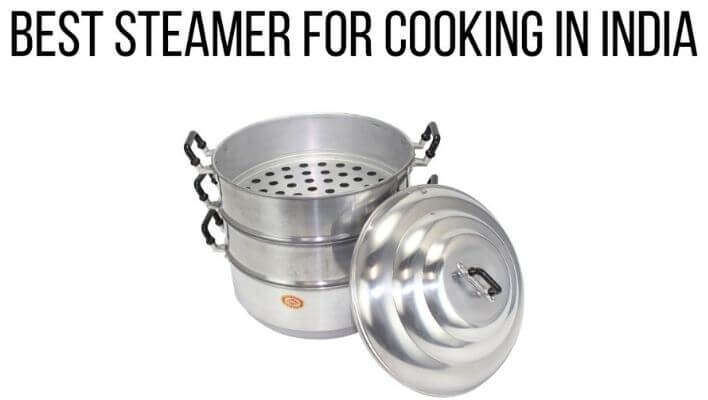Top Steamer for Cooking in India
