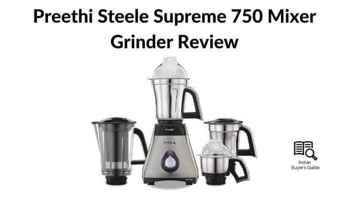 Preethi Steele Supreme 750 Mixer Grinder Review